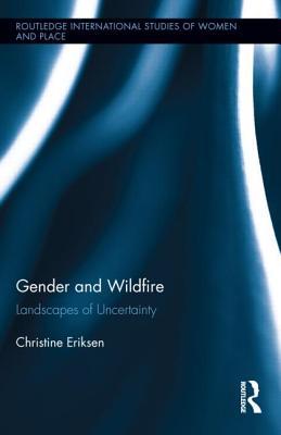 Gender and Wildfire at the Wildland-Urban Interface By Eriksen, Christine